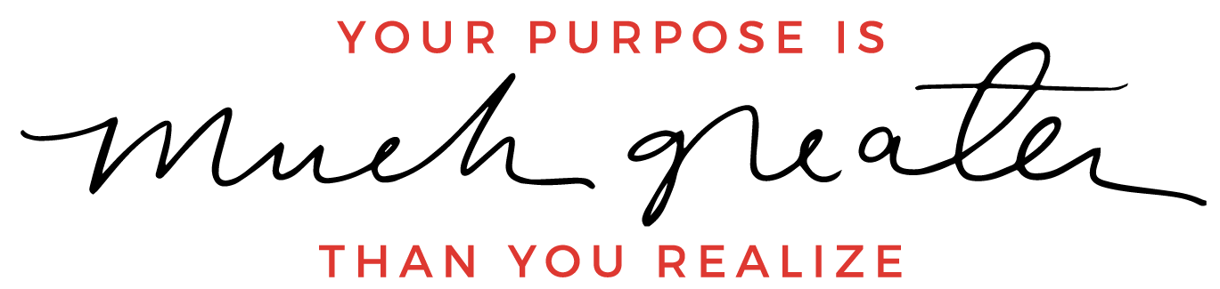 Your Purpose is Much Greater than you Realize